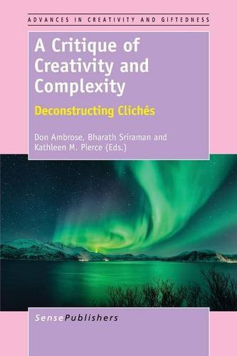 A Critique of Creativity and Complexity: Deconstructing Cliches (Advances in Creativity and Giftedness) (Of Critique Creativity)