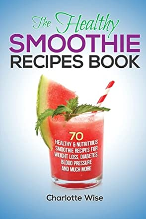 The Healthy Smoothie Recipes Book
