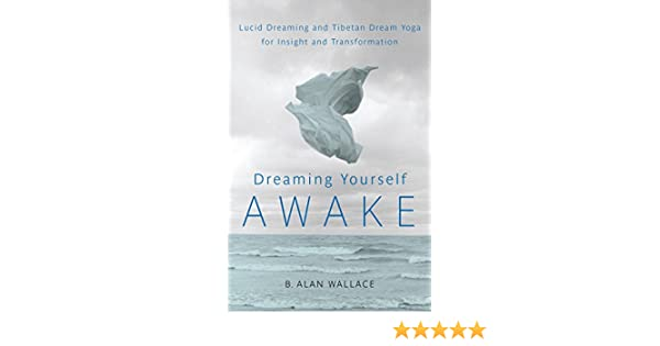 Dreaming Yourself Awake: Lucid Dreaming and Tibetan Dream Yoga for Insight and Transformation (English Edition)
