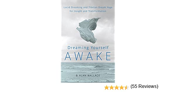Dreaming Yourself Awake: Lucid Dreaming and Tibetan Dream Yoga for ...