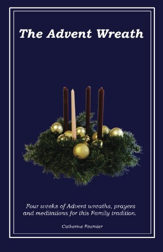 The Advent Wreath: An Advent Tradition of Hope, Faith, Hospitality and Promise -