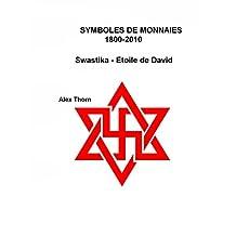 SYMBOLES DE MONNAIES 1800-2010: Swastika - Etoile de David (French Edition)