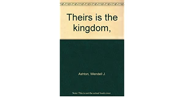 Theirs Is The Kingdom Wendell J Ashton Amazon Books