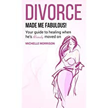 Divorce Made Me Fabulous: Your Guide To Healing When He's Already Moved On (Separation, Relationships, healing, broken heart, coparenting, breakup)