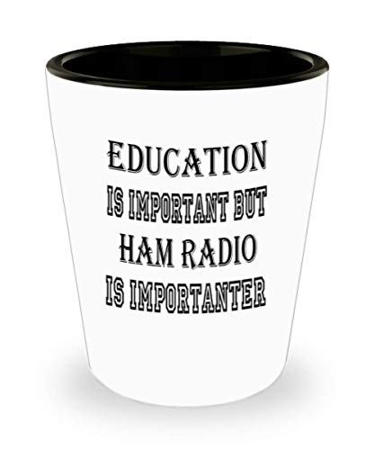 Awesome Ham Radio Gifts White Ceramic Shot Glass - Edication Is Important - Best Inspirational Gifts and Sarcasm Hobbies -