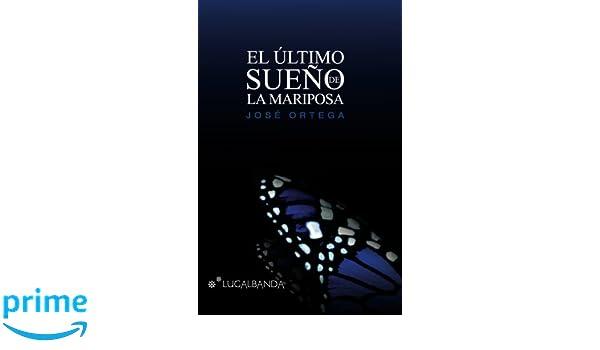 El ultimo sueño de la mariposa (Spanish Edition): José Ortega Ortega, Beatriz Navarro Casa: 9781484026380: Amazon.com: Books