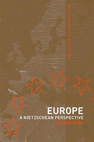Download Europe: A Nietzschen Perspective (Routledge Advances in European Politics) Pdf
