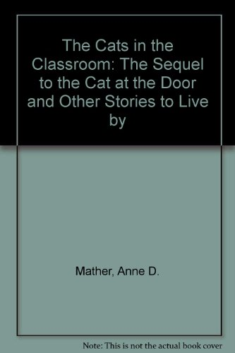 The Cats in the Classroom: The Sequel to the Cat at the Door and Other Stories to Live by