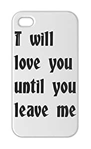 I will love you until you leave me Iphone 5-5s plastic case