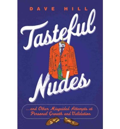 Tasteful Nudes: And Other Misguided Attempts at Personal Growth and Validation (Hardback) - Common