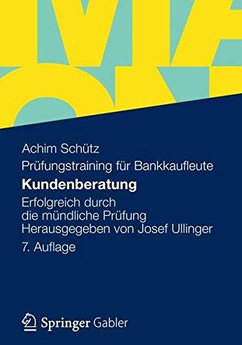 Kundenberatung: Erfolgreich durch die Mündliche Prüfung Herausgegeben von Josef Ullinger (German Edition), 7. Auflage