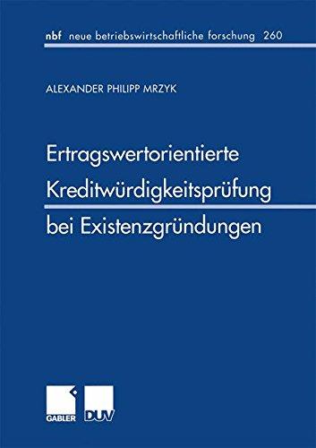 Ertragswertorientierte Kreditwürdigkeitsprüfung bei Existenzgründungen (neue betriebswirtschaftliche forschung (nbf)) (German Edition)