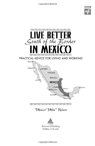 Live Better South Of The Border: A Practical Guide For Living And Working (Live Better South Of The Border In Mexico)