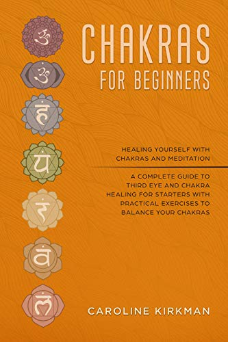 - Chakras for Beginners: Healing Yourself With Chakras and Meditation. A Complete Guide to Third Eye and Chakra Healing for Starters With Practical Exercises to Balance Your Chakras