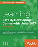 Learning C# 7 By Developing Games with Unity 2017 - Third Edition 版本: Learn C# Programming by building fun and interactive games with Unity