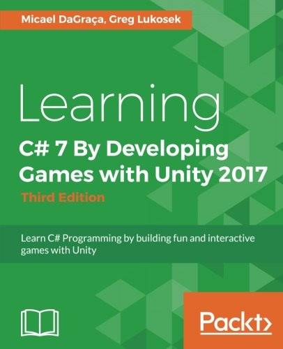 Learning C# 7 By Developing Games with Unity 2017 - Third Edition: Learn C# Programming by building fun and interactive games with Unity by Packt Publishing - ebooks Account
