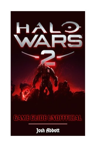 Halo Wars 2 Game Guide Unofficial: Beat your Opponents!