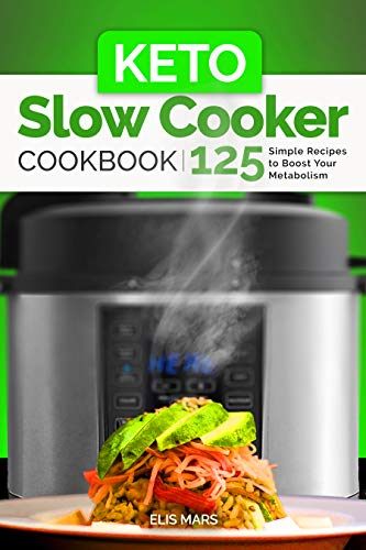 Keto Slow Cooker Cookbook: 125 Simple Recipes to Boost Your Metabolism by Elis Mars