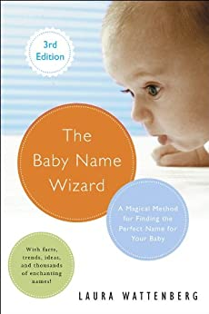 The Baby Name Wizard, Revised 3rd Edition: A Magical Method for Finding the Perfect Name for Your Baby by [Wattenberg, Laura]