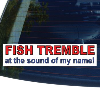 Graphics and More Fish TREMBLE at The Sound of My Name - Window Bumper Laptop Sticker