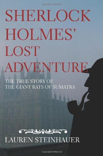 Sherlock Holmes' Lost Adventure: The True Story of the Giant Rats of Sumatra