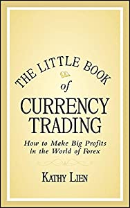 The Little Book of Currency Trading: How to Make Big Profits in the World of Forex (Little Books. Big Profits 30)