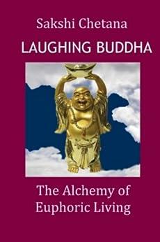 Laughing Buddha: The Alchemy of Euphoric Living by [Chetana, Sakshi]