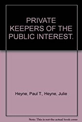 PRIVATE KEEPERS OF THE PUBLIC INTEREST.