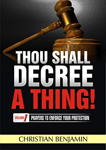 Thou Shall Decree a thing (Volume 1): Prayers to enforce your Protection