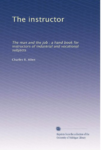 The instructor: The man and the job : a hand book for instructors of industrial and vocational subjects