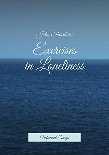 Amazoncom Exercises In Loneliness Unfinished Essays Ebook  Exercises In Loneliness Unfinished Essays By Shuvalova Julia