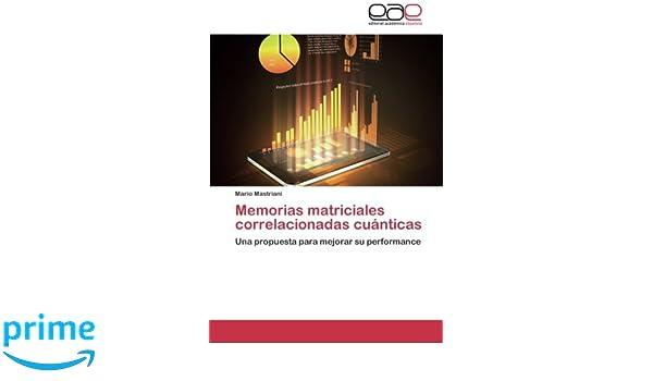 Amazon.com: Memorias matriciales correlacionadas cuánticas: Una propuesta para mejorar su performance (Spanish Edition) (9783659088711): Mario Mastriani: ...