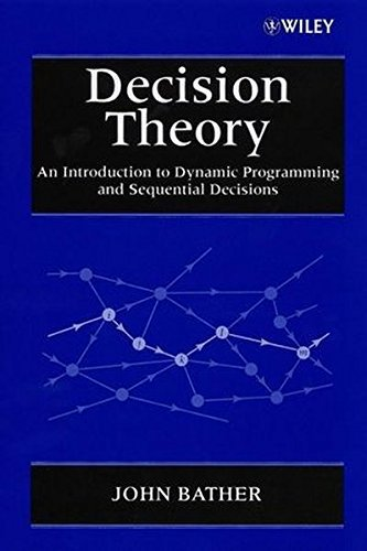 Decision Theory: An Introduction to Dynamic Programming and Sequential Decisions by John Bather (2000-07-13)