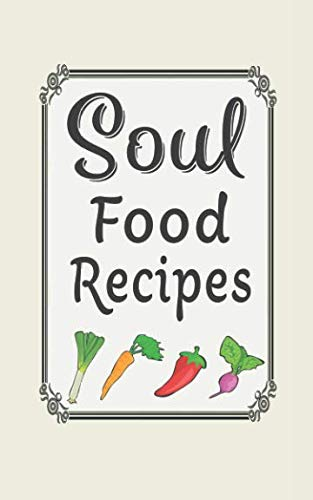 (Soul food recipes: Blank cookbooks to write in)