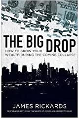 The Big Drop how to grow your wealth during the coming collapse Paperback