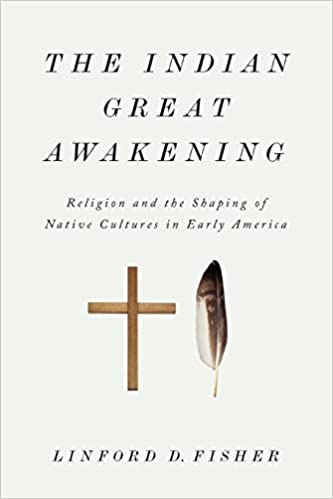 The Indian Great Awakening: Religion and the Shaping of Native ...