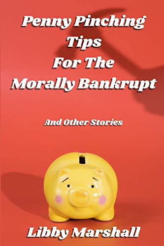 Book Cover: Penny Pinching Tips for the Morally Bankrupt