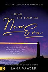 "I Hear the Lord Say ""New Era"": Be Prepared, Positioned, and Propelled Into God's Prophetic Timeline Kindle Edition"