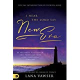 """I Hear the Lord Say """"New Era"""": Be Prepared, Positioned, and Propelled Into God's Prophetic Timeline"""