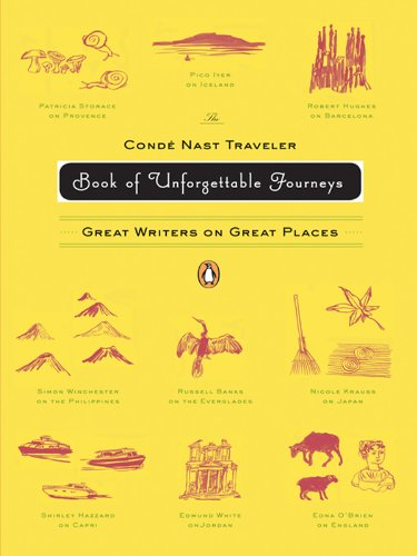 The Conde Nast Traveler Book of Unforgettable Journeys: Great Writers on Great Places (Conde Nast Traveller)