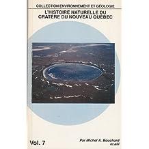 histoire naturelle du cratere du nouveau quebec (environnement et geologie, volume 7)
