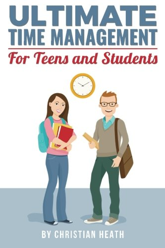 Ultimate Time Management for Teens and Students: Become massively more productive in high school with powerful lessons from a pro SAT tutor and top-10 college graduate.