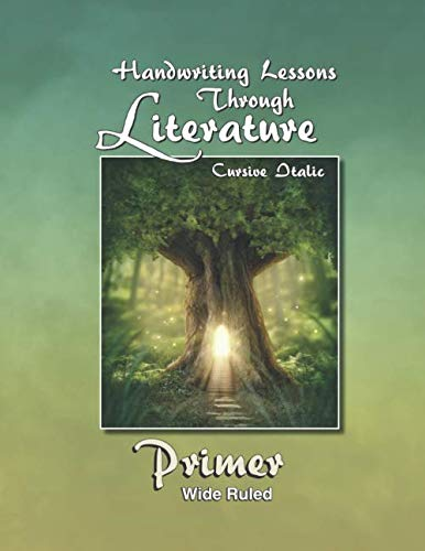 Handwriting Lessons - Handwriting Lessons Through Literature: Primer- Cursive Italic Wide-Ruled