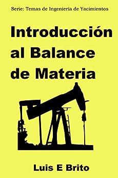 Introducción al Balance de Materia (Temas de Ingeniería de Yacimientos nº 1) (Spanish Edition) by [Brito, Luis]