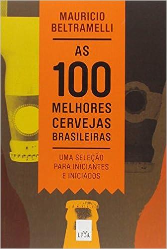 As 100 melhores cervejas brasileiras por Mauricio Beltramelli  (Autor)