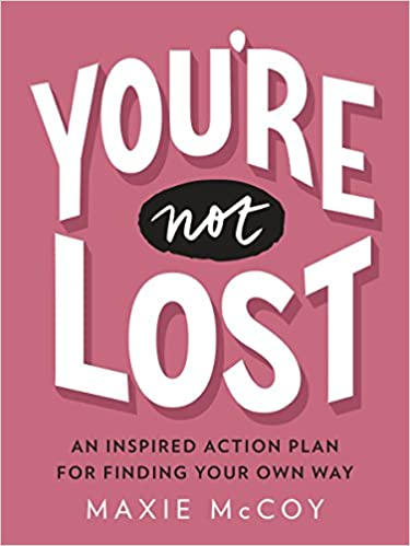 You Re Not Lost An Inspired Action Plan For Finding Your