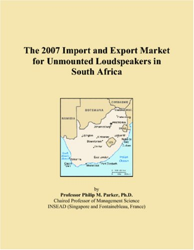 Read Online The 2007 Import and Export Market for Unmounted Loudspeakers in South Africa PDF