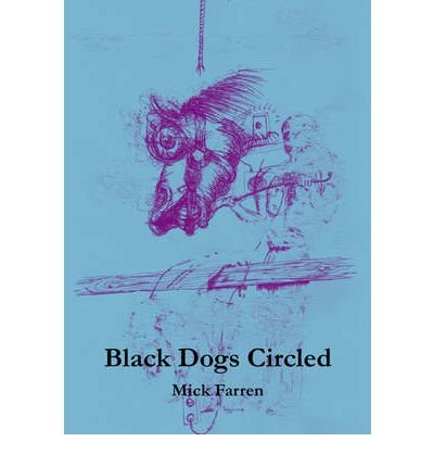 [(Black Dogs Circled)] [ By (author) Mick Farren, Illustrated by Ben Schot ] [March, 2012]