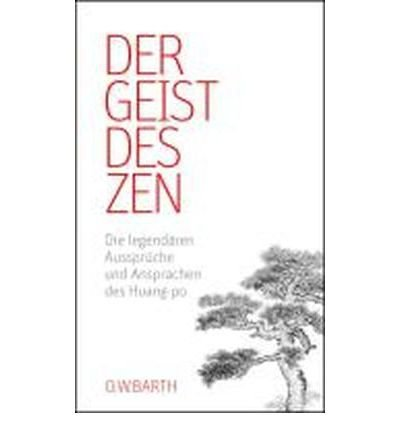 Der Geist des Zen: Die legend?ren Ausspr?che und Ansprachen des Huang-po (O.W. Barth) (Hardback)(German) - Common