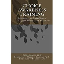 Choice Awareness Training: Logotherapy and Mindfulness Training for Treatment of Addictions